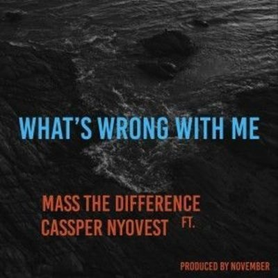 Mass The Difference - What's Wrong With Me Lyrics ft Cassper Nyovest