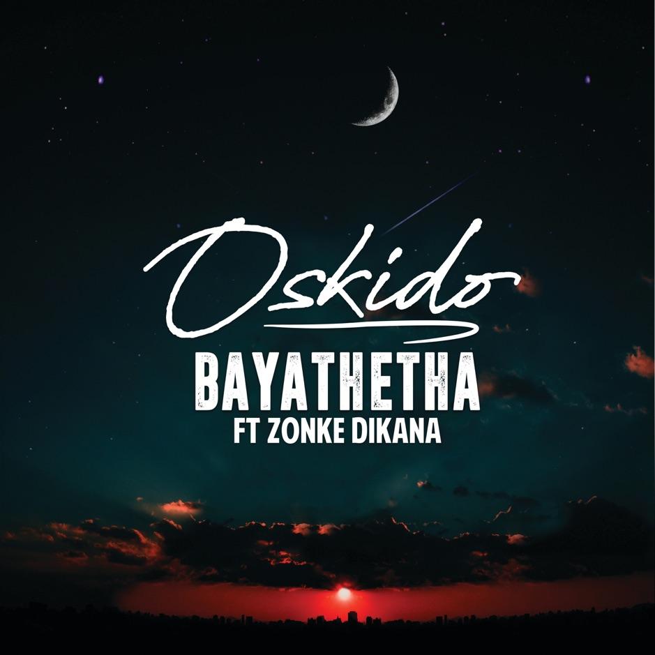 Bayathetha Oskido feat Zonke Dikana