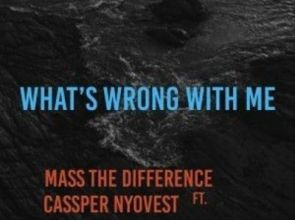 Mass The Difference – What's Wrong With Me Lyrics ft Cassper Nyovest